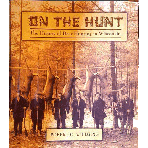 On the Hunt – The History of Deer Hunting in Wisconsin – by Robert C. Willging | Douglas County Historical Society