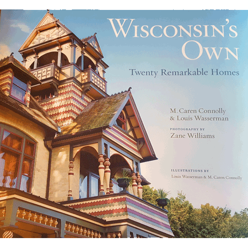 Wisconsin's Own – 20 Remarkable Homes – by M. Caren Connolly & Louis Wasserman | Douglas County Historical Society