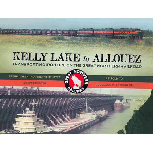 Kelly Lake to Allouez - Transporting Iron Ore on the Great Northern Railroad - by Robert Porter (as told to Douglas D. Addison,Sr. - Douglas County Historical Society