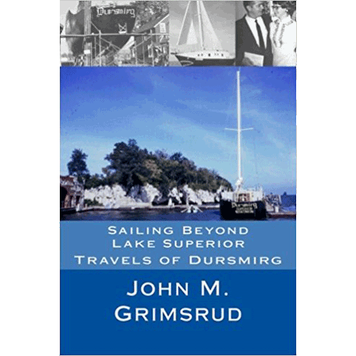 Sailing Beyond Lake Superior - Travels of Dursmirg - John M. Grimsrud - Douglas County Historical Society