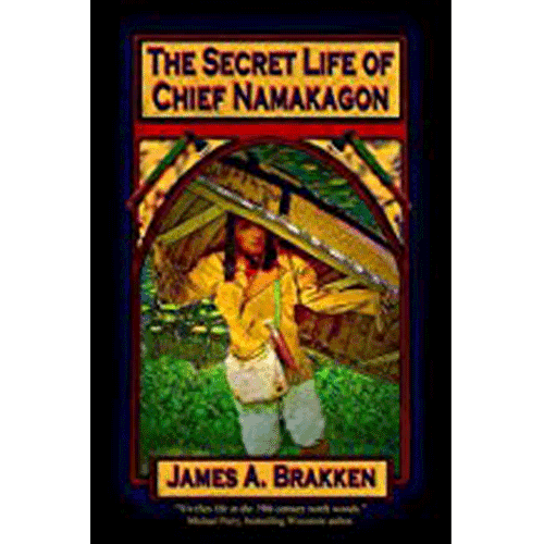 The Secret Life of Chief Namakagon - by James A. Brakken – Douglas County Historical Society