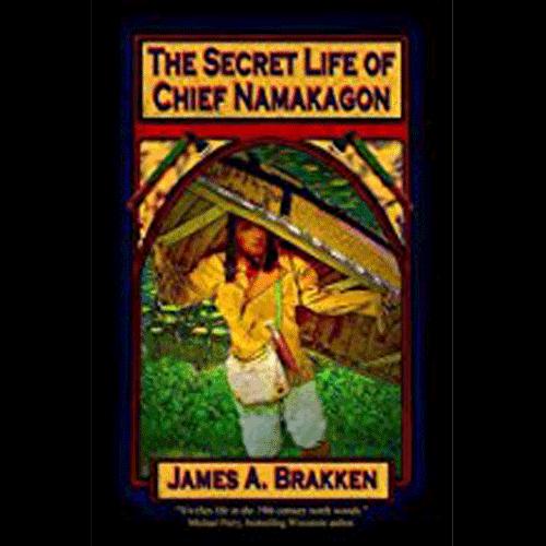 The Secret Life of Chief Namakagon - by James A. Brakken – Douglas County Historical Society