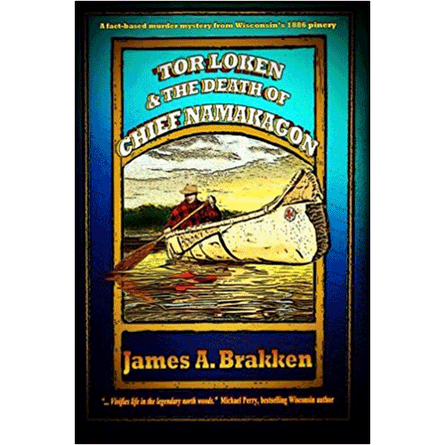 Tor Loken & The Death of Chief Namakagon - by James A. Brakken – Douglas County Historical Society